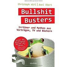 Bullshit Busters: 21 Irrtümer und Mythen aus Vorträgen, TV und Büchern
