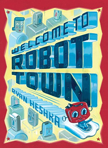 Welcome to Robot Town by Ryan Heshka (27-Aug-2013) Hardcover