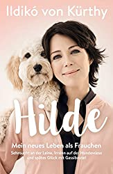Hilde: Mein neues Leben als Frauchen Sehnsucht an der Leine, Irrsinn auf Hundewiesen und spätes Glück mit Gassibeutel
