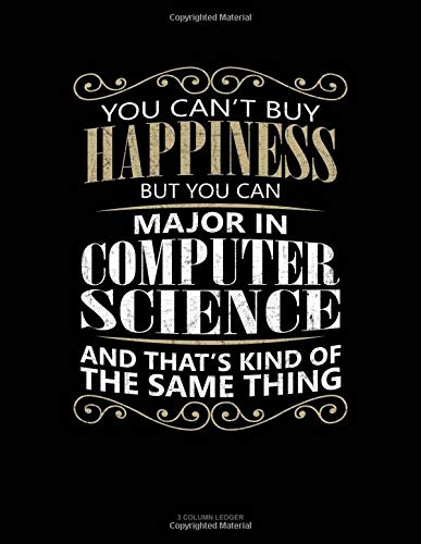 You Can't Buy Happiness But You Can Major In Computer Science And That's Kind Of The Same Thing: 3 Column Ledger por Jeryx Publishing