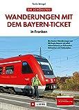 Wanderungen mit dem Bayern-Ticket in Franken - Die besten Wanderungen mit DB Regio Bayern mit allen Informationen zu Fahrzeiten, Gehzeiten und Haltestellen - Tassilo Wengel