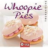 Whoopie Pies (Trendküche): Verführerisch süße Sandwiches
