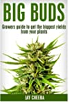 Big Buds, Growers guide to get the bi...