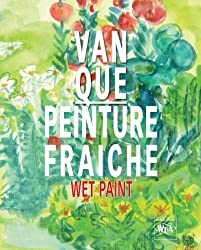 Van Que Art: Painture Fraiche/Wet Paint (Bibliophile Edition of Van Que. English/French Edition) (English and French Edition): 5
