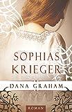 Sophias Krieger (Historischer Liebesroman) von Dana Graham