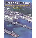 {PROCESS PIPING: THE COMPLETE GUIDE TO ASME B31.3 } BY BECHT, CHARLES, IV ( AUTHOR ) JAN - 01 - 2009[ HARDCOVER ]
