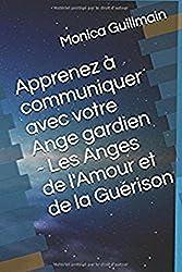 Apprenez à communiquer avec votre Ange gardien - Les Anges de l'Amour et de la Guérison (ANGEOLOGIE t. 2)