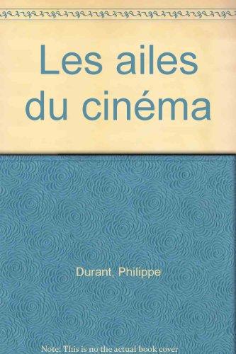 Les ailes du cinéma par Philippe Durant