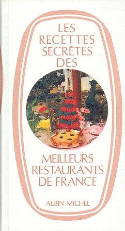 Les Recettes secrètes des meilleurs restaurants de France (Cuisine - Gastronomie - Vin)