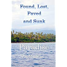 Found, Lost, Paved and Sunk: Paradise