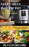 Vegetarian Instant Pot : IP ELECTRIC PRESSURE COOKER-QUICK, EASY, DELICIOUS & HEALTHY RECIPES