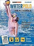 Water-Polo - Guide de l'Entraineur - Fondamentaux, Entrainement, Preparation