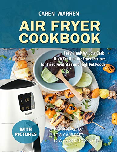 Air Fryer Cookbook : Easy, Healthy, Low Carb, High Fat Diet Air Fryer Recipes for Fried Favorites  and High Fat Foods.(high fat keto, low carb keto, low carb ketogenic diet)) (English Edition)