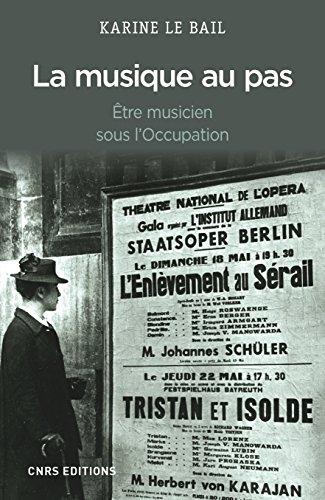 Musique au pas. Etre musicien en France sous l'Occupation (La): Être musicien sous l'Occupation (HISTOIRE) par Karine Le Bail