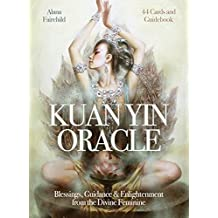 Kuan Yin Oracle: Blessings, Guidance & Enlightenment from the Divine Feminine