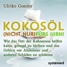Broschürenpaket: Kokosöl (nicht nur) fürs Hirn! + Das Beste aus der Kokosnuss + Positives über Fette und Öle: Wie das Fett der Kokosnuss helfen kann, ... vor Alzheimer und anderen Schäden zu schützen