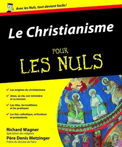 Le Christianisme Pour les nuls par Denis METZINGER