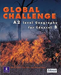 Global Challenge: A2 Level Geography for Edexel B (A Level Geography)