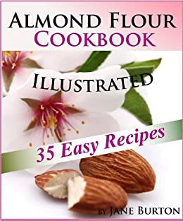Almond Flour Cookbook: Easy Gluten Free Recipe Book for Breakfast, Lunch & Dinner. Tasty Paleo Almond Flour Recipes (Paleo Recipes: Paleo Recipes for Busy ... & Desserts Recipe Book 8) (English Edition) von [Burton, Jane]