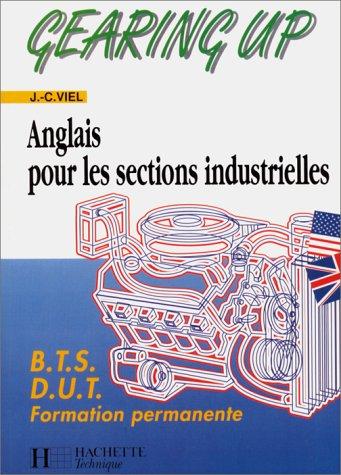 GEARING UP. Anglais pour les sections industrielles, BTS, DUT, Formation permanente par J-C Viel