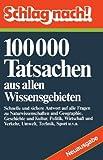 Schlag nach!: 100000 Tatsachen aus allen Wissensgebieten