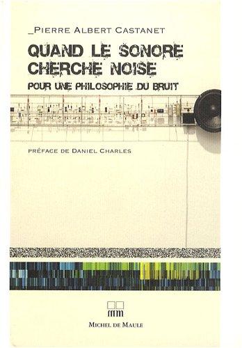 Quand le sonore cherche noise : Pour une philosophie du bruit