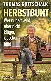 Herbstbunt: Wer nur alt wird, aber nicht klüger, ist schön blöd - Thomas Gottschalk