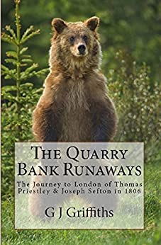 The Quarry Bank Runaways: The Journey to London of Thomas Priestley & Joseph Sefton in 1806 by [Griffiths, G J]