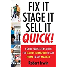 Fix It, Stage It, Sell It--QUICK!: A Do-It-Yourselfer's Guide for Rapid-Turnover of Any Home In Any Market by Robert Irwin (2007-09-04)