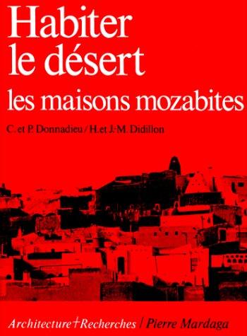 Habiter le désert : Les maisons mozabites, recherches sur un type d'architecture traditionnelle pré-saharienne