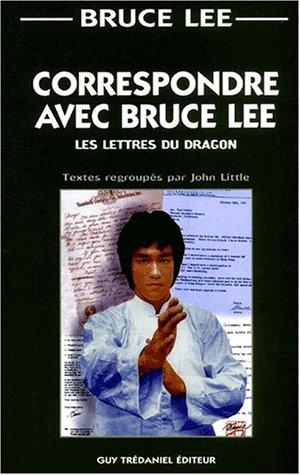 Correspondre avec Bruce Lee. Les lettres du dragon par Bruce Lee, John Little