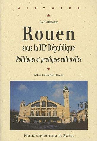 Rouen sous la IIIe République : Politiques et pratiques culturelles