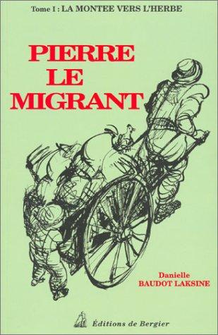 Pierre le migrant, tome I : La Montée vers l'herbe par Danielle Baudot Laksine