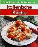 Scarica Libro Italienenische Kuche Von Antipasti bis Zabaione (PDF,EPUB,MOBI) Online Italiano Gratis