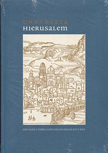 Urbs beata Hierusalem. Los viajes a Tierra Santa en los siglos XVI-XVII