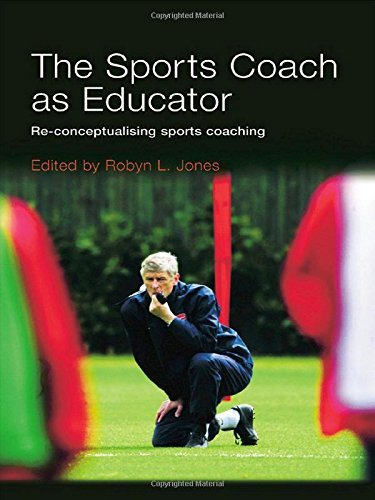 The Sports Coach as Educator: Re-conceptualising Sports Coaching by Robyn L. Jones (Editor) (28-Jun-2006) Paperback