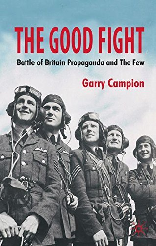 The Good Fight: Battle of Britain Propaganda and the Few by Garry Campion (2008-11-01)