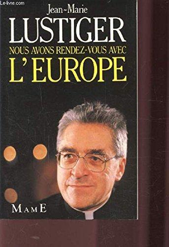 Nous avons rendez-vous avec l'Europe par  Jean-Marie Lustiger