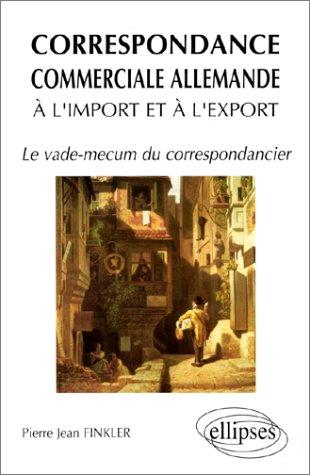 La Correspondance commerciale allemande à l'import et à l'export: Le vade-mecum du correspondancier (BTS, Ecoles de Commerce, LEA, IUT)