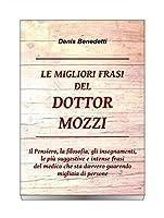 """Il libro """"Le migliori frasi del dottor Mozzi"""" è frutto di mesi di lavoro che è consistito nell'ascolto e nella trascrizione di quelle che sono state le osservazioni, le filosofie di vita, gli insegnamenti, i ragionamenti, i consigli e, perchè..."""