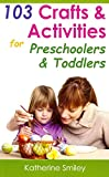 [(103 Crafts & Activities for Preschoolers & Toddlers : Year Round Fun & Educational Projects You & Your Kids Can Do Together at Home)] [By (author) Katherine Smiley] published on (May, 2014)
