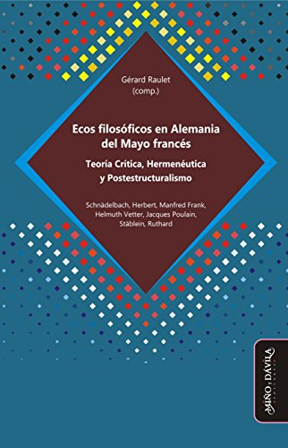 Ecos filosóficos en Alemania del Mayo francés: Teoría Crítica, Hermenéutica y Postestructuralismo por Gérard Raulet