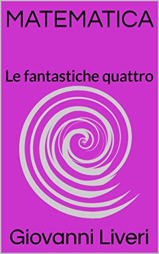 MATEMATICA: Le fantastiche quattro (Brevi lezioni di Matematica Vol. 2)