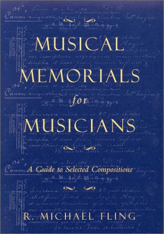 Musical Memorials for Musicians: A Guide to Selected Compositions (MLA Index and Bibliography Series)