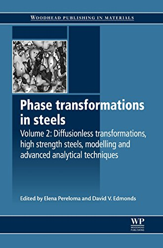 Phase Transformations in Steels: Diffusionless Transformations, High Strength Steels, Modelling and Advanced Analytical Techniques (Woodhead Publishing Series in Metals and Surface Engineering)