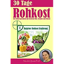 30 Tage Rohkost: Ein Selbstexperiment mit frischem Obst, Gemüse und Nüssen (Ratgeber Rohkost Ernährung, Band 1)