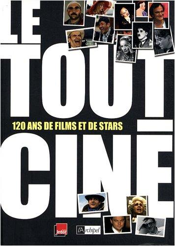 Le tout-ciné : 120 ans de films et de stars par Laurent Delmas, Julien Abadie, Anne-Laure Bell, Julien Pichène
