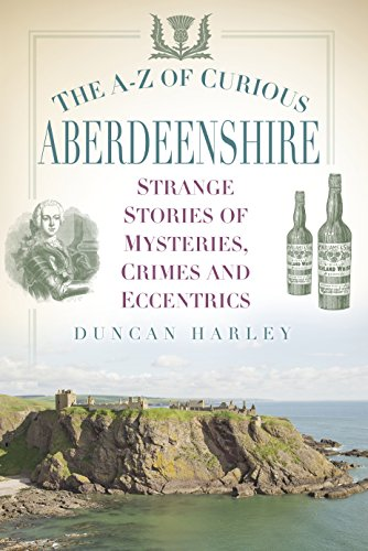 The A-Z of Curious Aberdeenshire: Strange Stories of Mysteries, Crimes and Eccentrics (Highland Harley)