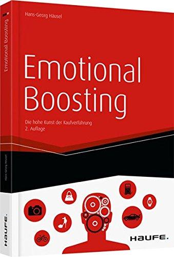 Emotional Boosting: Die hohe Kunst der Kaufverführung (Haufe Fachbuch)
