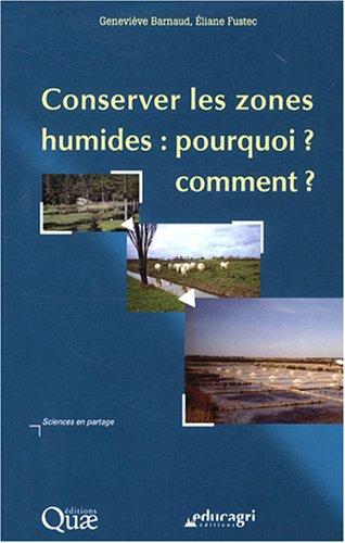 Conserver les zones humides : pourquoi ? comment ? par Geneviève Barnaud